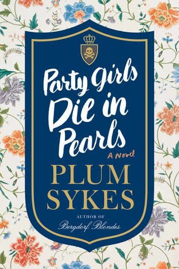 Party Girls Die in Pearls - An Oxford Girl Mystery ebook by Plum Sykes