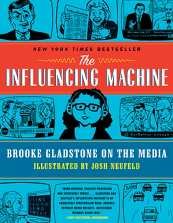 The Influencing Machine Brooke Gladstone On The Media Ebook By