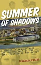 Summer of Shadows - A Murder, A Pennant Race, and the Twilight of the Best Location in the Nation ebook by Jonathan Knight
