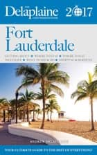 Fort Lauderdale - The Delaplaine 2017 Long Weekend Guide - Long Weekend Guides ebook by Andrew Delaplaine