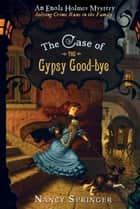 The Case of the Gypsy Goodbye - An Enola Holmes Mystery ebook by Nancy Springer