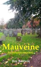 Mauveine ebook by Roy Baldwin