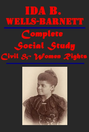 Complete Social Study - Civil & Women's Rights ebook by Ida B. Wells-Barnett