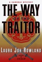 The Way of the Traitor ebook by Laura Joh Rowland