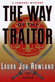 The Way of the Traitor - A Samurai Mystery ebook by Laura Joh Rowland