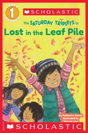 Scholastic Reader Level 1: The Saturday Triplets #1: Lost in the Leaf Pile ebook by Katharine Kenah,Tammie Lyon