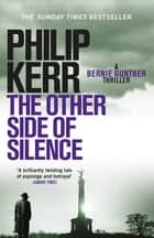 The Other Side of Silence - Bernie Gunther Thriller 11 ebook by Philip Kerr