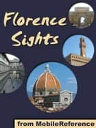 Florence Sights: a travel guide to the top 50 attractions in Florence, Italy (Mobi Sights) ebook by