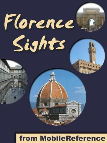 Florence Sights: a travel guide to the top 50 attractions in Florence, Italy (Mobi Sights) ebook by MobileReference