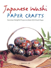 Japanese Washi Paper Crafts ebook by Robertta A. Uhl