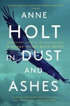 In Dust and Ashes - Hanne Wilhelmsen Book Ten ebook by Anne Holt