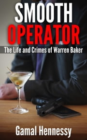 Smooth Operator - The Life and Crimes of Warren Baker ebook by Gamal Hennessy