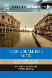Venice Shall Rise Again - Engineered Uplift of Venice Through Seawater Injection ebook by Giuseppe Gambolati,Pietro Teatini