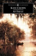 At Fault ebook by Kate Chopin,Bernard Koloski,Bernard Koloski