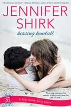 Kissing Kendall - A Maritime City Novel eBook by Jennifer Shirk