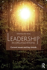 Leadership in Organizations - Current Issues and Key Trends ebook by John Storey