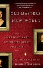 Old Masters, New World - America's Raid on Europe's Great Pictures ebook by Cynthia Saltzman