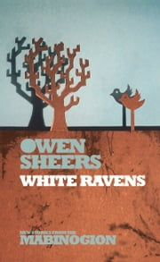 White Ravens ebook by Owen Sheers