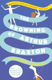The Drowning of Arthur Braxton ebook by Caroline Smailes