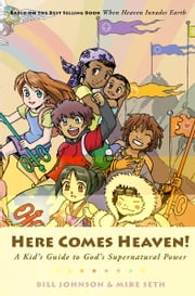 Here Comes Heaven!: A Kid's Guide to God's Supernatural Power ebook by Bill Johnson,Mike Seth,Marilyn Seth