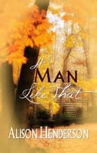 A Man Like That ebook by Alison  Henderson