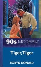 Tiger, Tiger (Mills & Boon Vintage 90s Modern) ebook by Robyn Donald