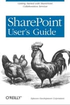SharePoint User's Guide - Getting Started with SharePoint Collaboration Services ebook by Infusion Development Corp. (Infusion Development Corporation)