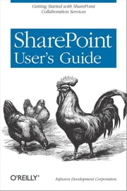 SharePoint User's Guide ebook by Infusion Development Corp. (Infusion Development Corporation)