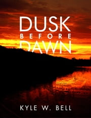 Dusk Before Dawn ebook by Kyle W. Bell