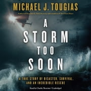 A Storm Too Soon - A True Story of Disaster, Survival, and an Incredible Rescue audiobook by Michael J. Tougias