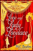 Love and Lady Lovelace - Regency Royal 10 ebook by M.C. Beaton