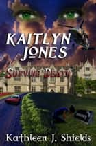 Kaitlyn Jones, Surviving Death ebook by Kathleen J. Shields