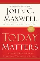 Today Matters ebook by John C. Maxwell