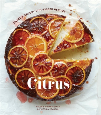 Citrus - Sweet and Savory Sun-Kissed Recipes ebook by Valerie Aikman-Smith,Victoria Pearson