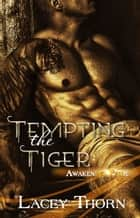 Tempting the Tiger - Awakening Pride Series, Book Two ebook by Lacey Thorn