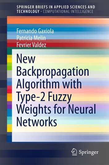 New Backpropagation Algorithm with Type-2 Fuzzy Weights for Neural Networks ebook by Fernando Gaxiola,Patricia Melin,Fevrier Valdez