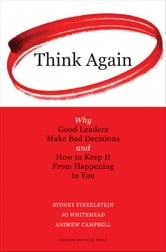 Think Again - Why Good Leaders Make Bad Decisions and How to Keep it From Happeining to You ebook by Sydney Finkelstein,Jo Whitehead,Andrew Campbell