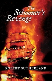 The Schooner's Revenge ebook by Robert Sutherland