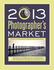 2013 Photographer's Market ebook by Mary Burzlaff Bostic