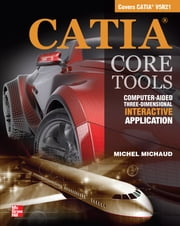 CATIA Core Tools: Computer Aided Three-Dimensional Interactive Application ebook by Michel Michaud