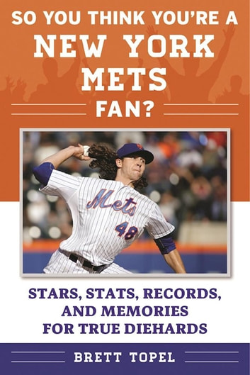 So You Think You're a New York Mets Fan? - Stars, Stats, Records, and Memories for True Diehards ebook by Brett Topel