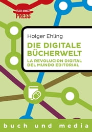 Die digitale Bücherwelt / La revolución digital del mundo editorial - Zweisprachige Version deutsch / español ebook by Holger Ehling