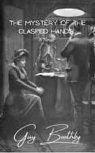 The Mystery of the Clasped Hands - A Novel ebook by Guy Boothby