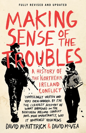 Making Sense of the Troubles - A History of the Northern Ireland Conflict ebook by David McKittrick,David McVea