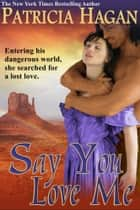 Say You Love Me ebook by Patricia Hagan