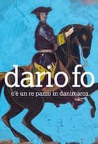 C'è un re pazzo in Danimarca ebook by Dario Fo