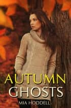 Autumn Ghosts ebook by Mia Hoddell