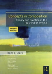 Concepts in Composition - Theory and Practice in the Teaching of Writing ebook by Irene L. Clark