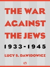 The War Against the Jews: 1933–1945 - 1933–1945 ebook by Lucy S. Dawidowicz