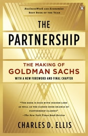 The Partnership - The Making of Goldman Sachs ebook by Charles D. Ellis